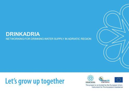 DRINKADRIA NETWORKING FOR DRINKING WATER SUPPLY IN ADRIATIC REGION.