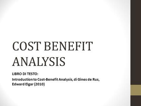 COST BENEFIT ANALYSIS LIBRO DI TESTO: Introduction to Cost-Benefit Analysis, di Gines de Rus, Edward Elgar (2010)