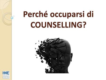 Perché occuparsi di COUNSELLING?