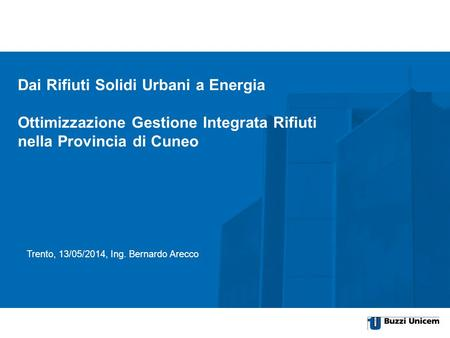 Item of the presentation optionale 2nd line Subtitle of the presentation City, date, author Trento, 13/05/2014, Ing. Bernardo Arecco Dai Rifiuti Solidi.