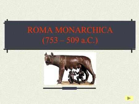 ROMA MONARCHICA (753 – 509 a.C.).