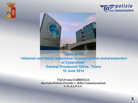 "Training on ""Albanian and Italian experience in investigation and prosecution of Cybercrime"" General Prosecutor Office, Tirana 10 June 2014 VQA Ivano GABRIELLI."