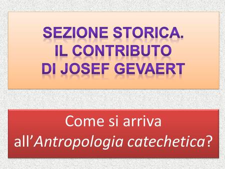 Come si arriva all'Antropologia catechetica? Come si arriva all'Antropologia catechetica?