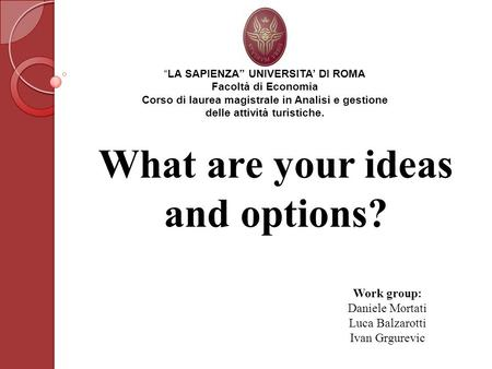 What are your ideas and options?