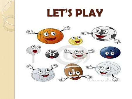 LET'S PLAY.