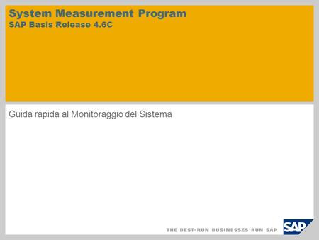 System Measurement Program SAP Basis Release 4.6C Guida rapida al Monitoraggio del Sistema.