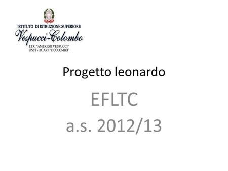 "Progetto leonardo EFLTC a.s. 2012/13. "" Exploring new frontiers in Logistic, Tourism and Commerce "" Livorno, 19 dicembre 2013 Aula Magna ITC Vespucci."