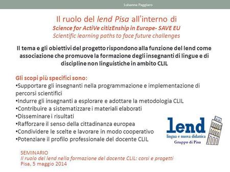 Il ruolo del lend Pisa all'interno di Science for ActiVe citizEnship in Europe- SAVE EU Scientific learning paths to face future challenges Il tema e gli.