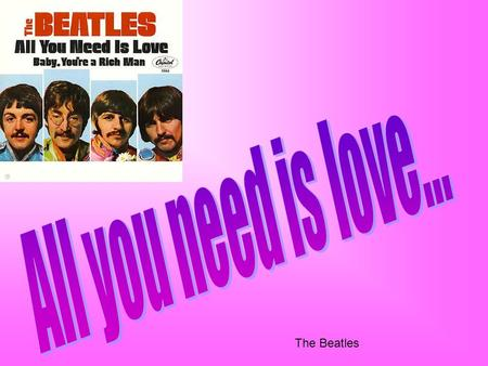 The Beatles. Love, love, Love. Love, Love, Love. Love, Love, Love. There's nothing you can do that can't be done. Nothing you can sing that can't be sung.
