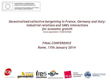 Decentralized collective bargaining in France, Germany and Italy: industrial relations and SMEs interactions for economic growth Grant Agreement: VS/2012/0422.