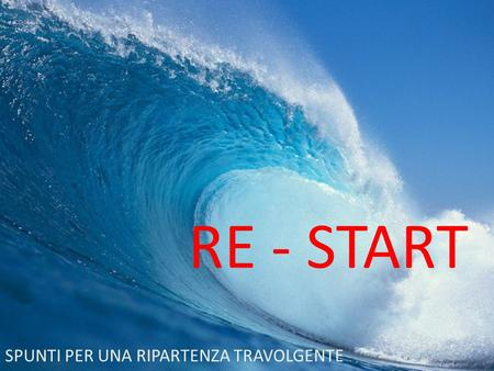 RE - START SPUNTI PER UNA RIPARTENZA TRAVOLGENTE.