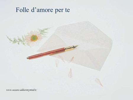 Folle d'amore per te www.cassano-addaonmymind.it/.