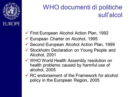 - WHO documenti di politiche sull'alcol First European Alcohol Action Plan, 1992 European Charter on Alcohol, 1995 Second European Alcohol Action Plan,