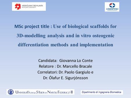MSc project title : Use of biological scaffolds for 3D-modelling analysis and in vitro osteogenic differentiation methods and implementation Candidata:
