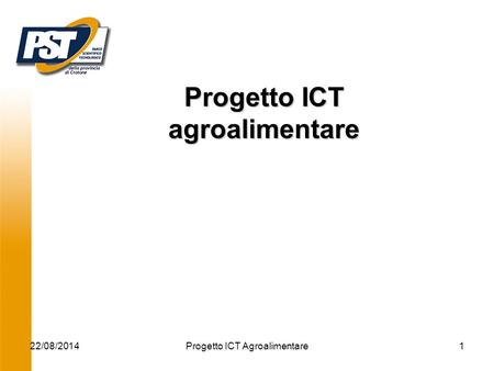 22/08/2014Progetto ICT Agroalimentare1 Progetto ICT agroalimentare.