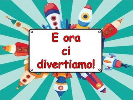 E ora ci divertiamo!.