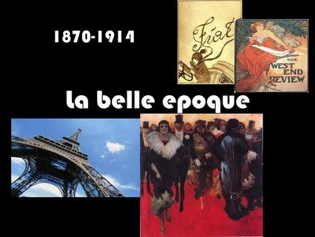 1870-1914 La belle epoque.
