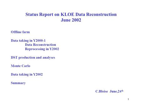 1 Status Report on KLOE Data Reconstruction June 2002 Offline farm Data taking in Y2000-1 Data Reconstruction Reprocessing in Y2002 DST production and.