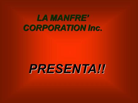 LA MANFRE' CORPORATION Inc. LA MANFRE' CORPORATION Inc. PPPP RRRR EEEE SSSS EEEE NNNN TTTT AAAA !!!! !!!!