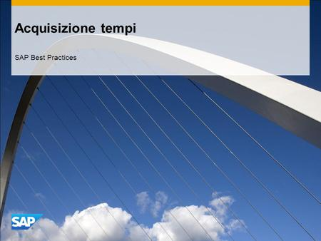 Acquisizione tempi SAP Best Practices. ©2011 SAP AG. All rights reserved.2 Finalità, vantaggi e passi fondamentali del processo Finalità  Cross-Application.