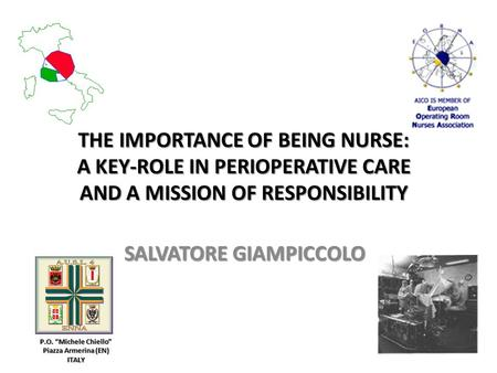 "THE IMPORTANCE OF BEING NURSE: A KEY-ROLE IN PERIOPERATIVE CARE AND A MISSION OF RESPONSIBILITY SALVATORE GIAMPICCOLO P.O. ""Michele Chiello"" Piazza Armerina."