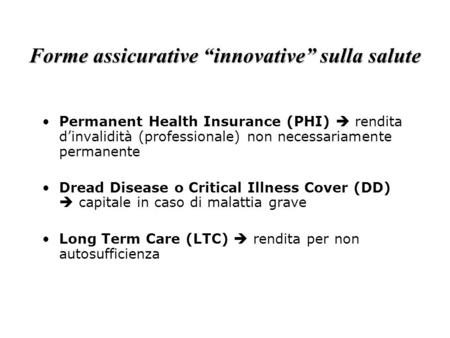 "Forme assicurative ""innovative"" sulla salute Permanent Health Insurance (PHI)  rendita d'invalidità (professionale) non necessariamente permanente Dread."