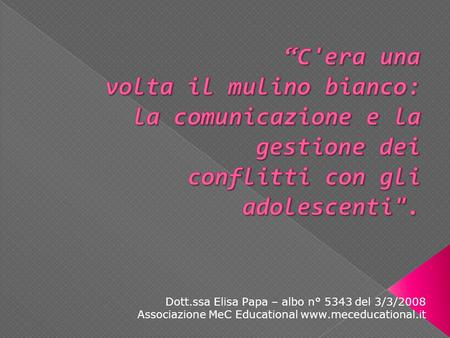 Dott.ssa Elisa Papa – albo n° 5343 del 3/3/2008 Associazione MeC Educational www.meceducational.it.