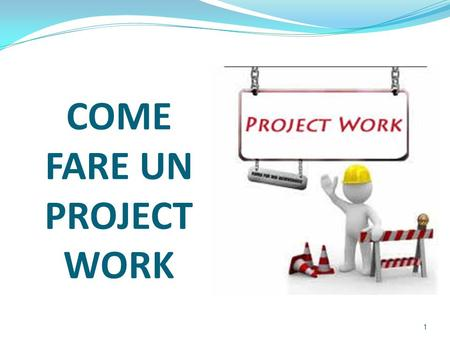 COME FARE UN PROJECT WORK