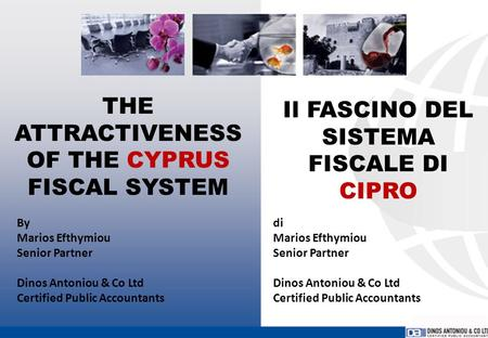 THE ATTRACTIVENESS OF THE CYPRUS FISCAL SYSTEM By Marios Efthymiou Senior Partner Dinos Antoniou & Co Ltd Certified Public Accountants Il FASCINO DEL SISTEMA.