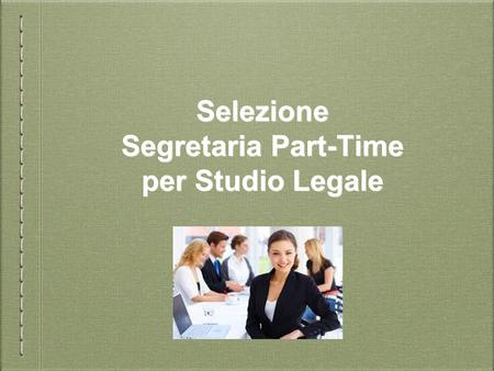 Selezione Segretaria Part-Time per Studio Legale.