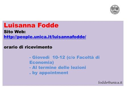 Luisanna Fodde Sito Web:  DOCENTI orario di ricevimento Mercoledì 9.30-11.30 by appointment ANY TIME!!!! Luisanna Fodde.