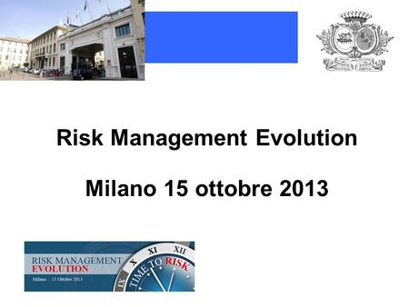 Risk Management Evolution Milano 15 ottobre 2013.