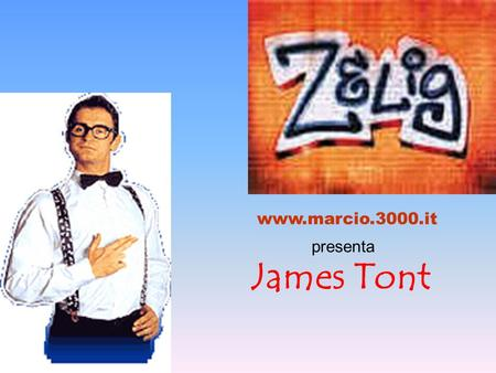 Www.marcio.3000.it presenta James Tont.