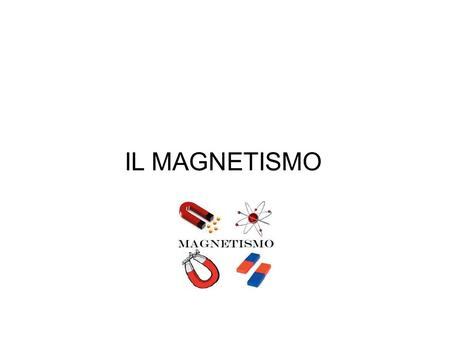IL MAGNETISMO.