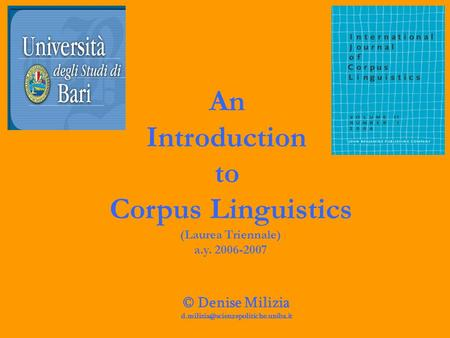 © Denise Milizia An Introduction to Corpus Linguistics (Laurea Triennale) a.y. 2006-2007.