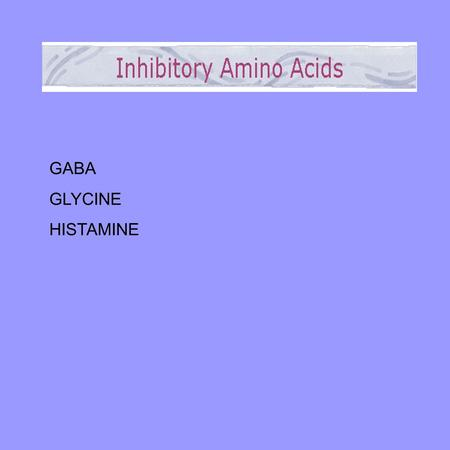 GABA GLYCINE HISTAMINE. GAD catalyzes the formation of GABA from glutamic acid. The synthesis of GABA is linked to the Kreb's cycle. GAD requires vitamin.