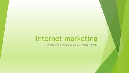 Internet marketing Caratteristiche e strumenti del marketing digitale.