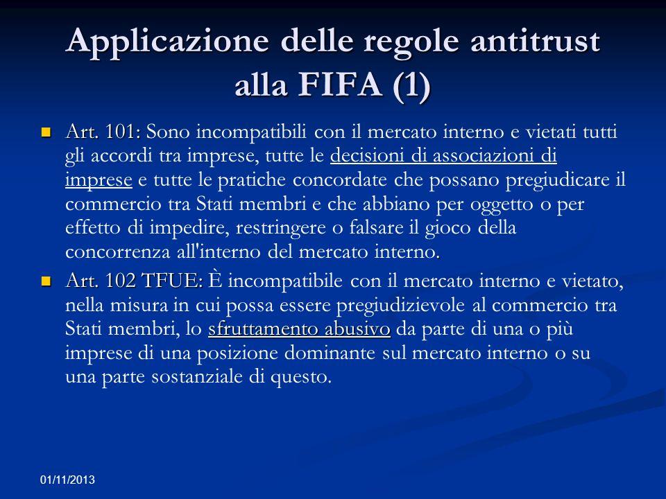 01/11/2013 Applicazione delle regole antitrust alla FIFA (2) Sentenza Piau: sentenza Piau, invece, è stato rilevato che la FIFA ha come membri Federazioni nazionali costituite da società che esercitano economicamente il gioco del Football; da ciò ne consegue che tali società sono imprese ai sensi dellart.
