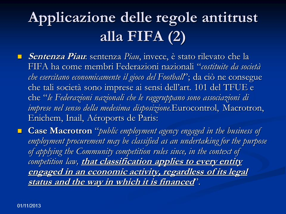 01/11/2013 Applicazione delle regole antitrust alla FIFA (3) Sentenza Aéroport de Paris: In the field of competition law, the concept of an undertaking covers any entity engaged in an economic activity, regardless of its legal status and the way in which it is financed.