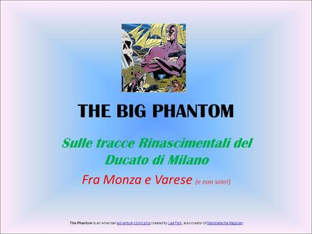 THE BIG PHANTOM Sulle tracce Rinascimentali del Ducato di Milano Fra Monza e Varese (e non solo!) The Phantom is an American adventure comic strip created.