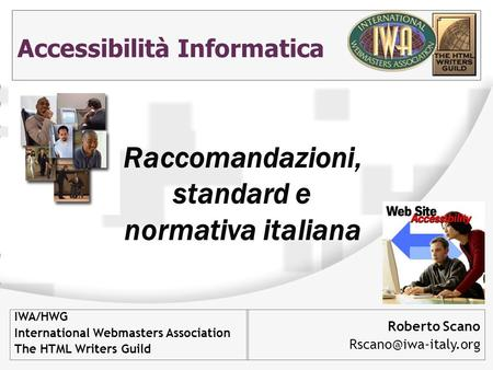 Accessibilità Informatica Roberto Scano IWA/HWG International Webmasters Association The HTML Writers Guild Raccomandazioni, standard.