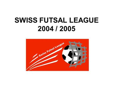 SWISS FUTSAL LEAGUE 2004 / 2005. SWISS FUTSAL LEAGUE – WILD CARDS FC Balzers FC Basel 1893 Centro Portugues de SG FC Emmenbrücke FC Gingins Grasshopper-Club.