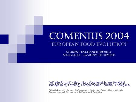 "Comenius 2004 ""European Food Evolution"" Student Exchange Project Senigallia – Savigny-le-Temple ""Alfredo Panzini"" - Istituto Professionale di Stato per."