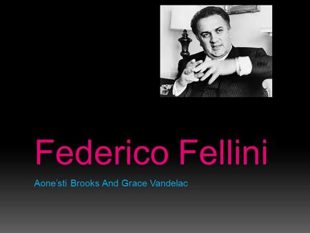 Federico Fellini Aone'sti Brooks And Grace Vandelac.
