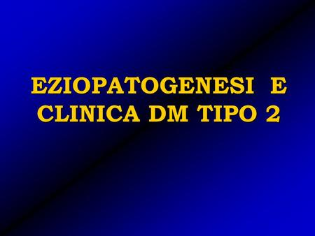 EZIOPATOGENESI E CLINICA DM TIPO 2