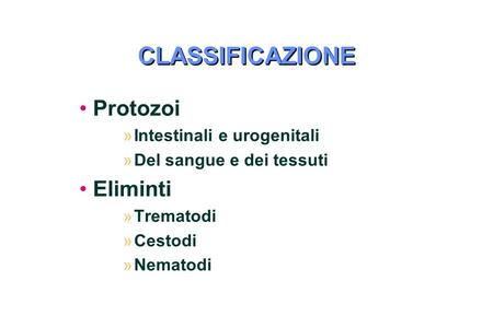 CLASSIFICAZIONE Protozoi Eliminti Intestinali e urogenitali