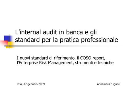 L'internal audit in banca e gli standard per la pratica professionale I nuovi standard di riferimento, il COSO report, l'Enterprise Risk Management, strumenti.