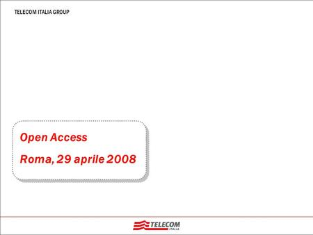 TELECOM ITALIA GROUP Open Access Roma, 29 aprile 2008.