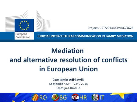 JUDICIAL INTERCULTURAL COMMUNICATION IN FAMILY MEDIATION Project JUST/2013/JCIV/AG/4628 Mediation and alternative resolution of conflicts in European Union.