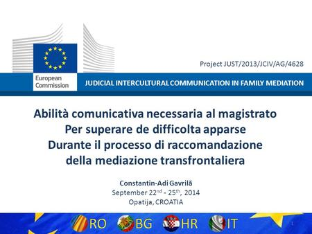 JUDICIAL INTERCULTURAL COMMUNICATION IN FAMILY MEDIATION Project JUST/2013/JCIV/AG/4628 Abilità comunicativa necessaria al magistrato Per superare de difficolta.